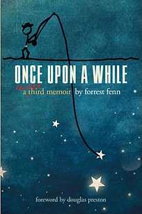 Once Upon a While by Forrest Fenn. Purchase this at the Collected Works bookstore.